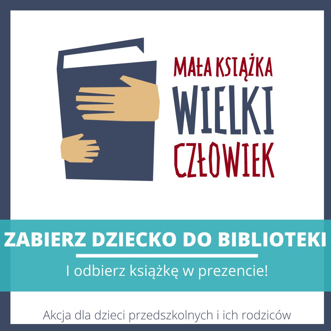 na białym tle widoczne jest logo akcji Mała książka Wielki Człowiek, poniżej tekst - białe litery na turkusowym tle: Zabierz dziecko do biblioteki i odbierz książkę w prezencie! Akcja dla dzieci przedszkolnych i ich rodziców