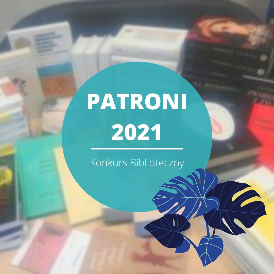 Na tle nagród książkowych napis w turkusowym kole: Patroni 2021, Konkurs Biblioteczny
