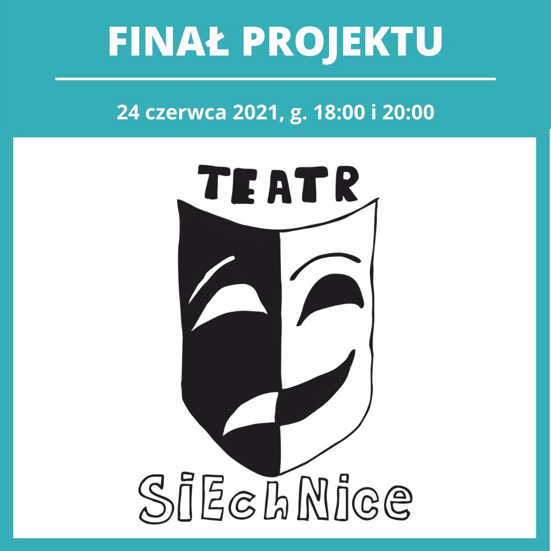 logo projektu Taetr Siechnice, u góry napis: Finał projektu 24 czerwca 2021, godzina 18 i 20. Kliknij, aby czytać więcej.
