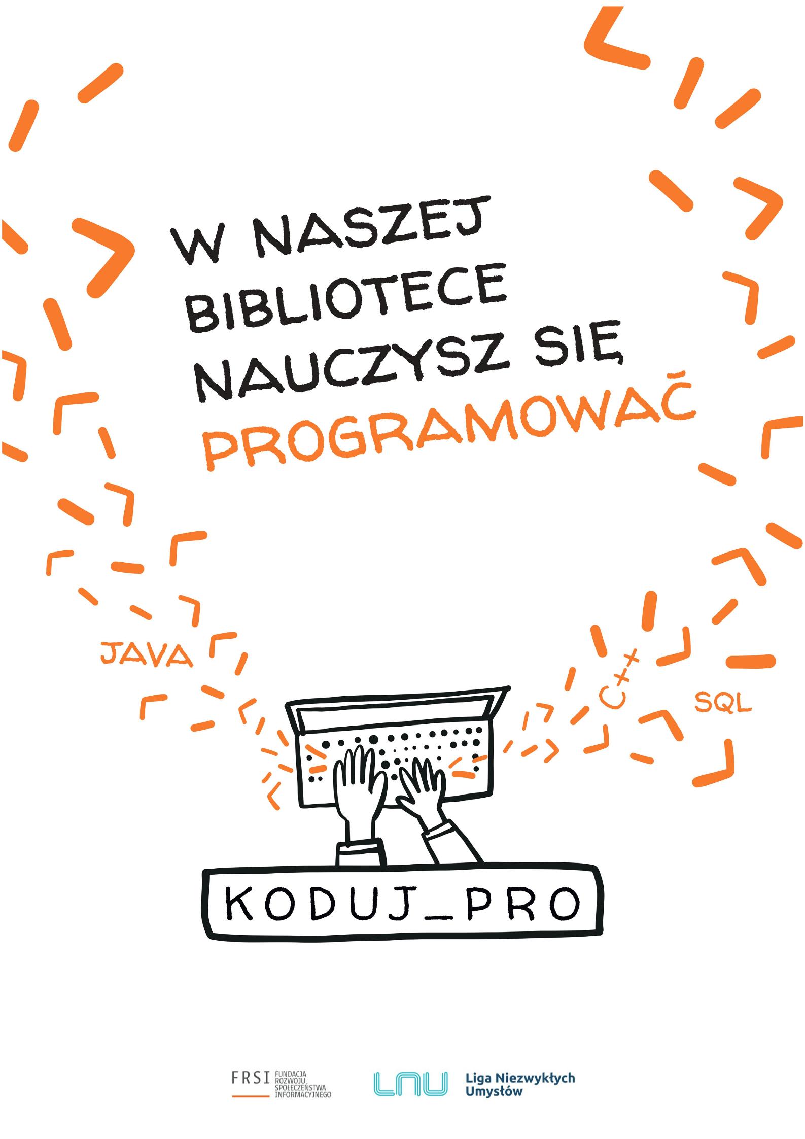 plakat reklamujący akcję koduj_pro narysowane ręce nad klawiaturą, pomiędzy unoszącymi się z laptopa znakami napis: W naszej bibliotece nauczysz się programowania.