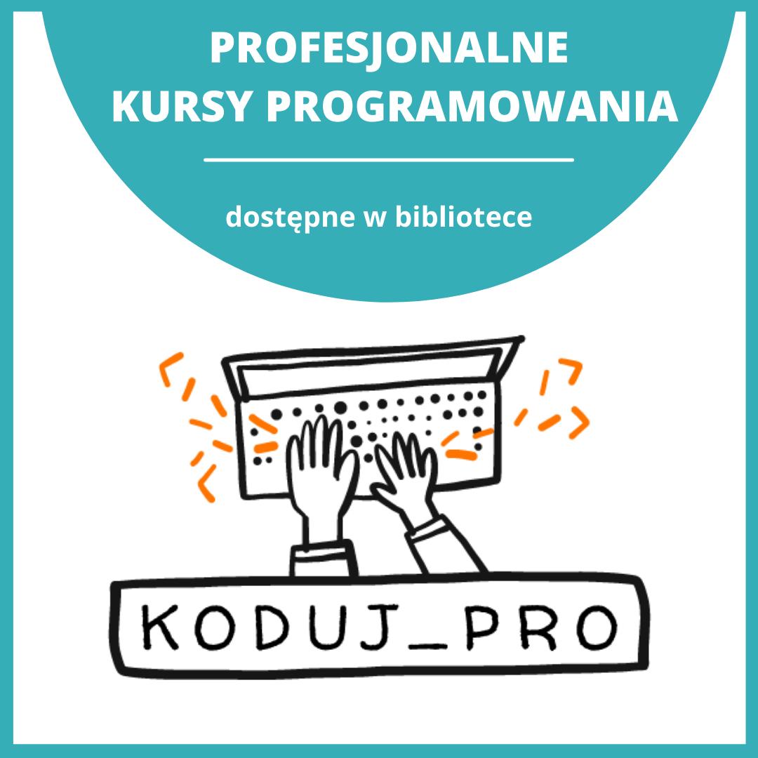 logo projektu Koduj_pro. U góry napis na turkusowym tle: Profesjonalne Kursy programowania, dostępne w bibliotece. Kliknij w obrazek, by przejść dalej.