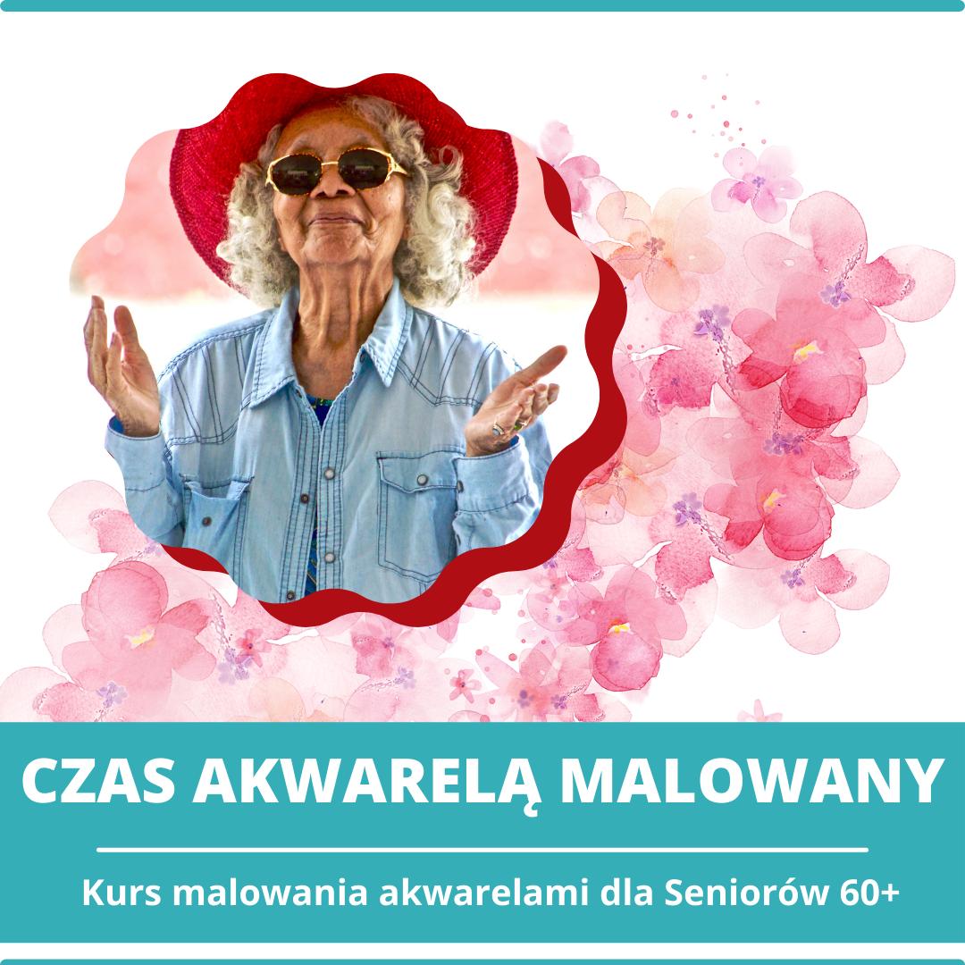 Akwarelowe kwiaty i uśmiechnięte seniorka w kapeluszu. Napis: Czas akwarelą malowany. Kurs malowania akwarelami dla Seniorów 60+ (kliknij, by czytać więcej)