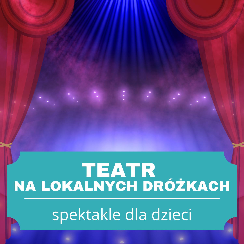 Kurtyna, oświetlona scena. Napis: Teatr na lokalnych dróżkach. Spektakle dla dzieci. (Kliknij, by przejść dalej)