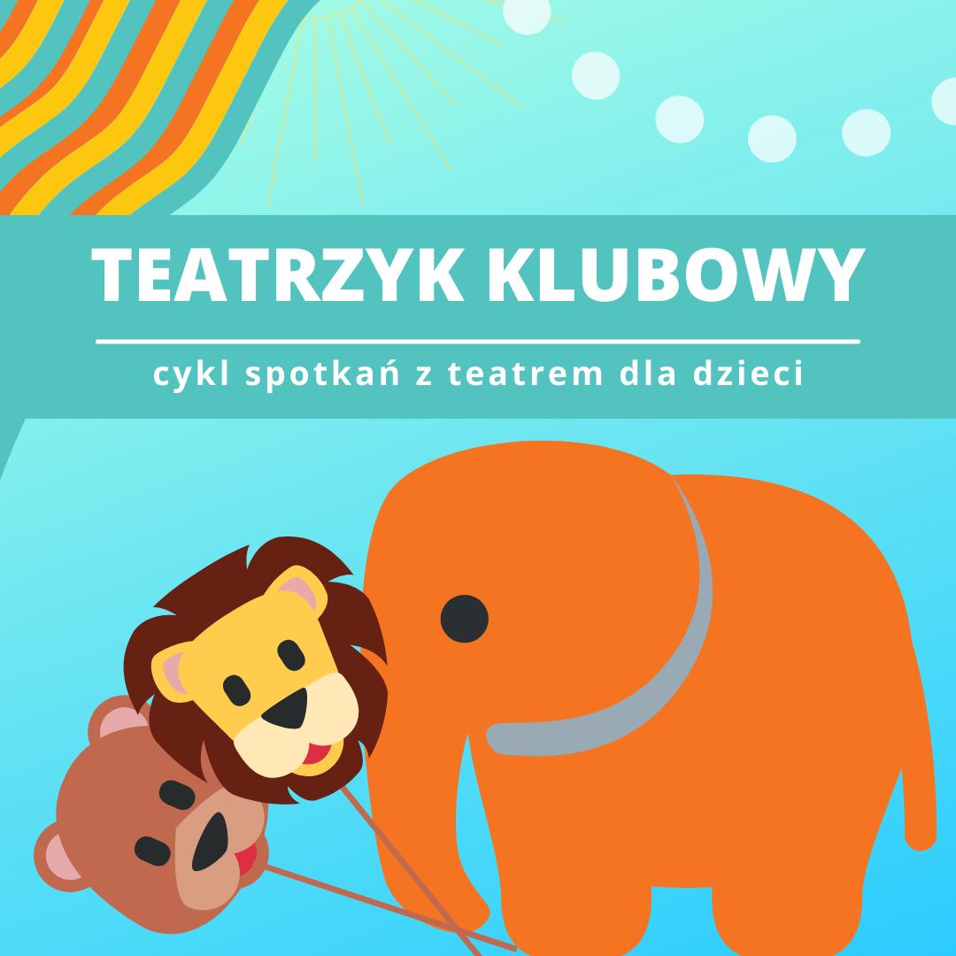 Na błękitnym tle grafika - pomarańczowy słoń trzyma w trąbie maski lwa i misia. Napis: Teatrzyk Klubowy, cykl spotkań z teatrem dla dzieci