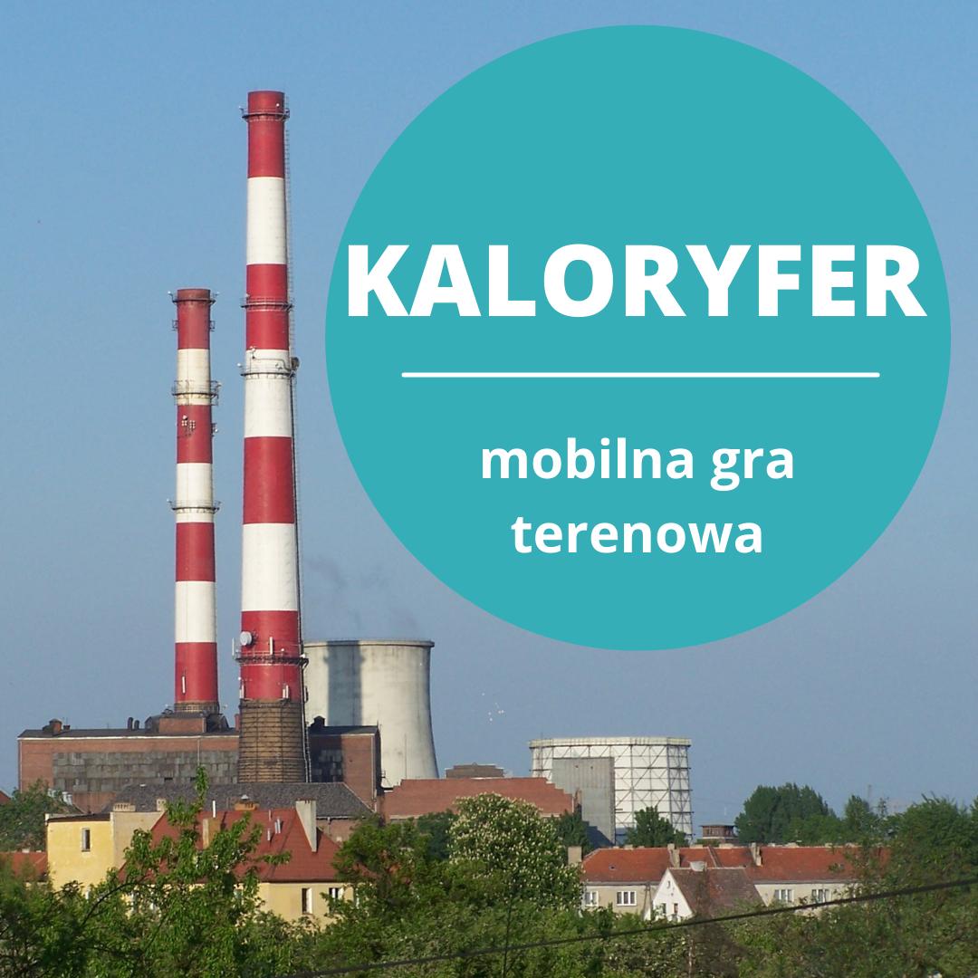 Kominy siechnickiej elektrowni, napis: Kaloryfer - mobilna gra terenowa